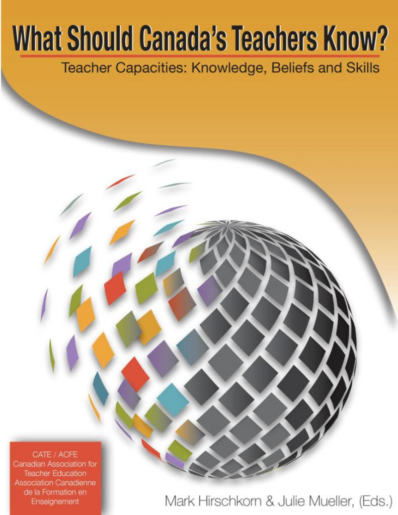 CATE- What Should Canada's Teachers Know? Teacher Capacities: Knowledge, Beliefs and Skills